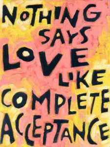 Nothing says love like complete acceptance